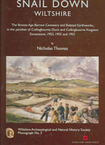 Snail Down Wiltshire : The Bronze Age Barrow Cemetery and Related Earthworks, in the Parishes of Collingbourne Ducis and Collingbourne Kingston : Excavations, 1953, 1955 and 1957 - Nicholas Thomas