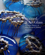 Stained & Art Glass : A Unique History of Glass Design & Making - Judith Neiswander