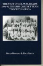 The Visit of Mr W W Read's 1891-92 English Cricket Team to South Africa - Brian Bassano