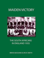Maiden Victory : The South Africans in England 1935 - Brian Bassano