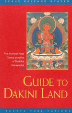 Guide to Dakini Land : The Highest Yoga Tantra Practice of Buddha Vajrayogini - Geshe Kelsang Gyatso