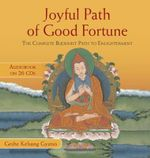 Joyful Path of Good Fortune : The Complete Buddhist Path to Enlightenment - Kelsang Gyatso Geshe