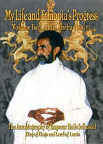 The Autobiography of Emperor Haile Sellassie I : King of All Kings and Lord of All Lords; My Life and Ethiopia's Progress 1892-1937 - Haile Sellassie