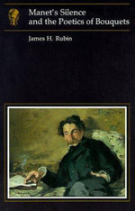 Manet's Silence and the Poetics of Bouquets : Essays in Art & Culture S. - James Henry Rubin