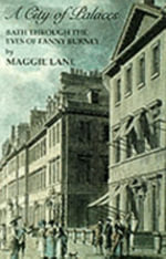 A City of Palaces : Bath Through the Eyes of Fanny Burney - Maggie Lane