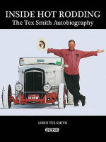 Inside Hot Rodding : The Tex Smith Autobiography - LeRoi Tex Smith