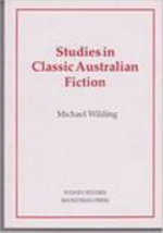 Studies in Classic Australian Fiction : A Publishing Memoir - Michael Wilding