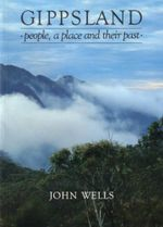 Gippsland : People, a Place and Their Past - John Wells