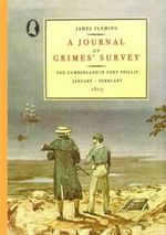 A Journal of Grimes' Survey : The Cumberland in Port Phillip January-February 1803 - James Fleming