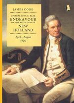 James Cook Journal of HM Bark Endeavour on the East Coast of New Holland April - August 1770 : Banks Society Publications - James Cook