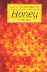 Honey : Poems - Kate Llewellyn