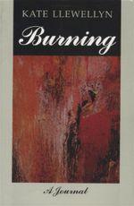 Burning : A Journal - Kate Llewellyn