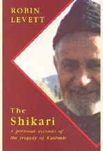 The Shikari : A Personal Account of the Tragedy of Kashmir - Robin Levett