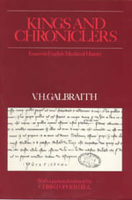 Kings and Chroniclers : Essays in English Mediaeval History - Vivian Hunter Galbraith