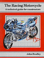 The Racing Motor Cycle: v. 1 : A Technical Guide for Constructors - John Bradley