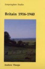 Britain 1916-1940 - Andrew Thorpe