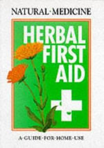 Herbal First Aid : A Guide to Home Use - Andrew Chevallier