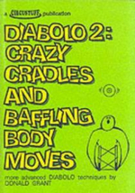 Diabolo 2 : Crazy Cradles and Baffling Body Moves - More Advanced Diabolo Techniques - Donald Grant