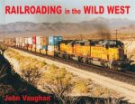 Railroading in the Wild West - John Vaughan