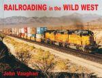 Railroading in the Wild West - John Vaughan