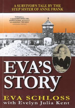 Eva's Story : A Survivor's Tale by the Step-Sister of Anne Frank - Evelyn Julia Kent