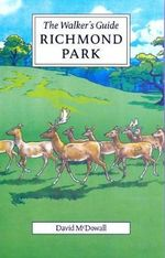 Richmond Park : The Walker's Historical Guide - David McDowall