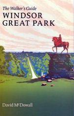 Windsor Great Park : The Walker's Guide - David McDowall