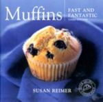 Muffins : Fast and Fantastic - Susan Reimer
