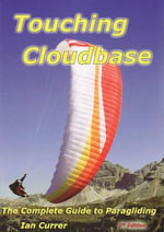 Touching Cloudbase : The Complete Guide to Paragliding - Ian Currer
