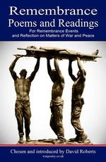 Remembrance Poems and Readings : For Remembrance Events and Reflection on Matters of War and Peace