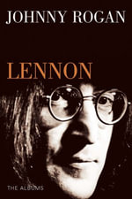 Lennon : The Albums - Johnny Rogan