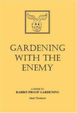 Gardening with the Enemy : Guide to Rabbit-proof Gardening - Janet Thomson