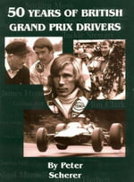50 Years of British Grand Prix Drivers :  The Legend Lives on - Peter Scherer