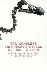 The Complete Incomplete Lyrics of Deep Wilson - Mark Jerram