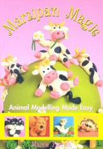 Marzipan Magic : Animal Modelling Made Easy - Maisie Parrish