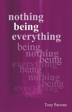 Nothing Being Everything : Dialogues from Meetings in Europe 2006/2007 - Tony Parsons