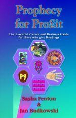 Prophecy for Profit : The Essential Career and Business Guide for Those Who Give Readings - Sasha Fenton