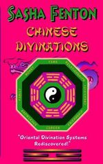 Chinese Divinations : Oriental Divination Systems Rediscovered - Sasha Fenton
