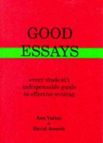 Good Essays : How to Plan Them and to Write Them - Ann Varley