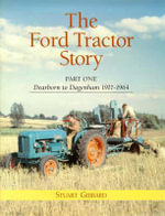 The Ford Tractor Story : Dearborn to Dagenham 1917-1964 Part 1 - Stuart Gibbard
