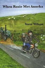 When Rosie Met Anneka : A White Horse Mystery - Steve Wilson