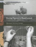 Weaving Tapestry in Rural Ireland : Taipeis Gael, Donegal - Meghan Nuttall Sayres