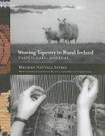 Weaving Tapestry in Rural Ireland : Taipeis Gael, Donegal - Meghan Nuttall Sayres