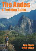 The Andes : A Trekking Guide - Cathy Biggar