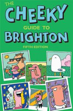 The Cheeky Guide to Brighton : The Essential Guide to Boozing, Bars, and Bad Beha... - Tim Bick