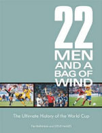 22 Men and a Bag of Wind : The Ultimate History of the World Cup - Tim Parnham
