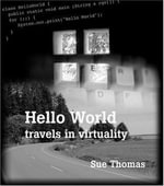 Hello World : Travels in Virtuality - Sue Thomas
