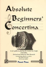 Absolute Beginner's Concertina : A New Guide to Playing the Twenty Key Anglo Concertina - Michael Richard Bramich