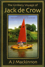 The Unlikely Voyage of Jack de Crow : A Mirror Odyssey from North Wales to the Black Sea : ELEANOR BRASCH - A. J. Mackinnon