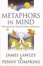 Metaphors in Mind : Transformation Through Symbolic Modelling - James Derek Lawley